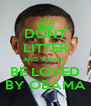 DONT LITTER AND YOU'LL  BE LOVED BY OBAMA - Personalised Poster A4 size