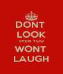 DONT  LOOK THEN YOU WONT  LAUGH - Personalised Poster A4 size