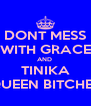 DONT MESS WITH GRACE AND  TINIKA QUEEN BITCHES - Personalised Poster A4 size
