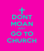 DONT MOAN JUST GO TO CHURCH - Personalised Poster A4 size