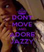 DONT MOVE AND ADORE JAZZY - Personalised Poster A4 size