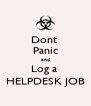 Dont  Panic and Log a  HELPDESK JOB - Personalised Poster A4 size