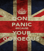 DONT PANIC BECAUSE YOUR GORGEOUS  - Personalised Poster A4 size