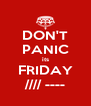 DON'T PANIC its FRIDAY //// ---- - Personalised Poster A4 size