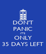 DON'T PANIC IT'S ONLY 35 DAYS LEFT - Personalised Poster A4 size