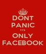 DONT PANIC ITS ONLY FACEBOOK - Personalised Poster A4 size