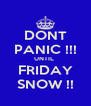 DONT PANIC !!! UNTIL  FRIDAY SNOW !! - Personalised Poster A4 size
