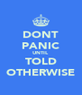 DONT PANIC UNTIL TOLD OTHERWISE - Personalised Poster A4 size