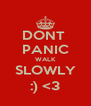 DONT  PANIC WALK SLOWLY :) <3 - Personalised Poster A4 size