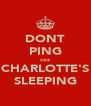 DONT PING coz CHARLOTTE'S SLEEPING - Personalised Poster A4 size