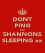 DONT PING coz SHANNONS SLEEPING xx - Personalised Poster A4 size