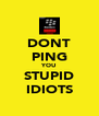 DONT PING YOU STUPID IDIOTS - Personalised Poster A4 size