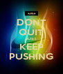 DONT QUIT JUST KEEP PUSHING - Personalised Poster A4 size