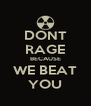DONT RAGE BECAUSE WE BEAT YOU - Personalised Poster A4 size