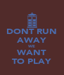 DONT RUN AWAY WE WANT TO PLAY - Personalised Poster A4 size
