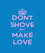 DONT SHOVE BUT MAKE LOVE - Personalised Poster A4 size