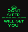 DONT  SLEEP   BECAUSE THE CLOWNS  WILL GET YOU  - Personalised Poster A4 size