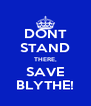 DONT STAND THERE, SAVE BLYTHE! - Personalised Poster A4 size