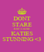 DONT STARE JUST CAUSE KATIES STUNNING <3 - Personalised Poster A4 size