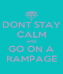 DONT STAY CALM AND GO ON A RAMPAGE - Personalised Poster A4 size