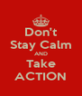 Don't Stay Calm AND Take ACTION - Personalised Poster A4 size