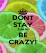 DONT STAY CALM BE CRAZY! - Personalised Poster A4 size