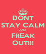DONT STAY CALM JUST FREAK OUT!!! - Personalised Poster A4 size