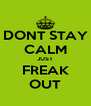 DONT STAY CALM JUST FREAK OUT - Personalised Poster A4 size
