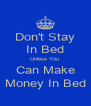Don't Stay In Bed Unless You  Can Make Money In Bed - Personalised Poster A4 size