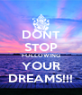 DONT STOP FOLLOWING YOUR DREAMS!!! - Personalised Poster A4 size