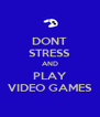 DONT STRESS AND PLAY VIDEO GAMES - Personalised Poster A4 size
