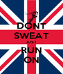 DONT SWEAT JUST RUN ON - Personalised Poster A4 size
