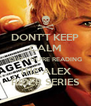 DONT'T KEEP CALM CUZ YOU'RE READING THE ALEX RIDER SERIES - Personalised Poster A4 size