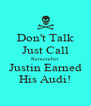 Don't Talk Just Call Remember Justin Earned His Audi! - Personalised Poster A4 size