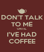 DON'T TALK TO ME UNTIL I'VE HAD COFFEE - Personalised Poster A4 size