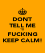 DONT TELL ME TO FUCKING KEEP CALM! - Personalised Poster A4 size