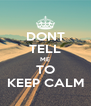DONT TELL ME TO KEEP CALM - Personalised Poster A4 size