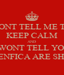 DONT TELL ME TO KEEP CALM AND I WONT TELL YOU BENFICA ARE SHIT - Personalised Poster A4 size