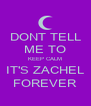DONT TELL ME TO KEEP CALM IT'S ZACHEL FOREVER - Personalised Poster A4 size