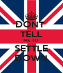 DONT  TELL ME TO SETTLE DOWN - Personalised Poster A4 size