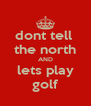 dont tell  the north AND lets play golf - Personalised Poster A4 size