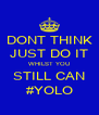DONT THINK JUST DO IT WHILST YOU STILL CAN #YOLO - Personalised Poster A4 size