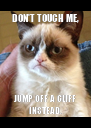 DON'T TOUCH ME, JUMP OFF A CLIFF INSTEAD. - Personalised Poster A4 size