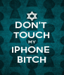 DON'T  TOUCH MY IPHONE  BITCH - Personalised Poster A4 size