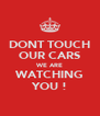 DONT TOUCH OUR CARS WE ARE WATCHING YOU ! - Personalised Poster A4 size