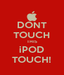 DONT TOUCH THIS iPOD TOUCH! - Personalised Poster A4 size