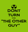 "DONT TURN into ""THE OTHER GUY"" - Personalised Poster A4 size"
