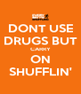DONT USE DRUGS BUT CARRY ON SHUFFLIN' - Personalised Poster A4 size