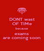 DONT wast OF TIMe because exams are coming soon - Personalised Poster A4 size