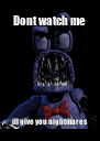 Dont watch me ill give you nightmares - Personalised Poster A4 size